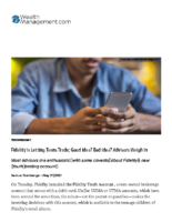 Fidelity Is Letting Teens Trade – Good Idea Bad Idea – Advisors Weigh In – Wealth Mgmt May 21 2021
